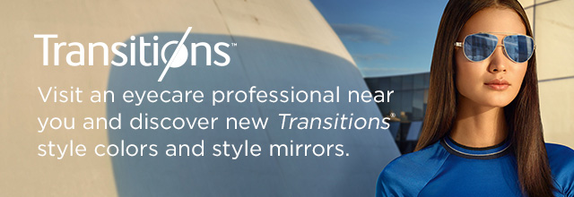 Visit an eyecare professional near you and discover new Transitions® style colors and style mirrors.